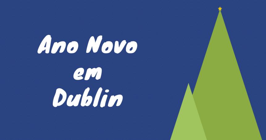Ano Novo em Dublin - Réveillon Irlanda 2020