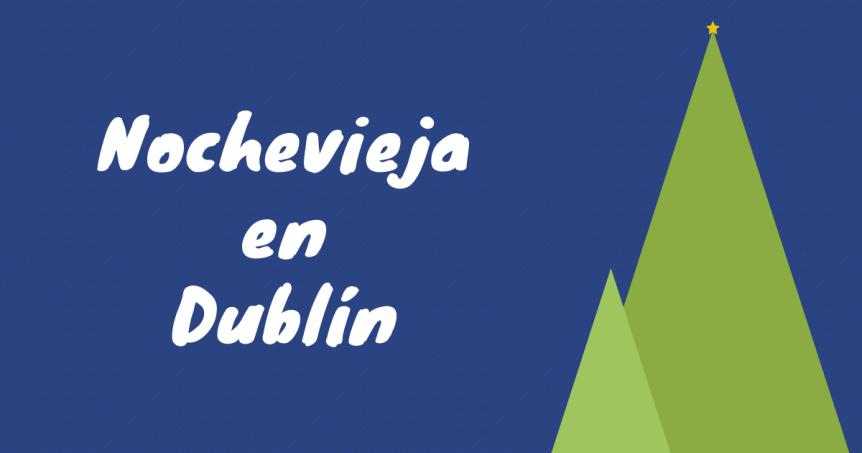 Nochevieja en Dublín | Las mejores fiestas del nuevo año en Irlanda