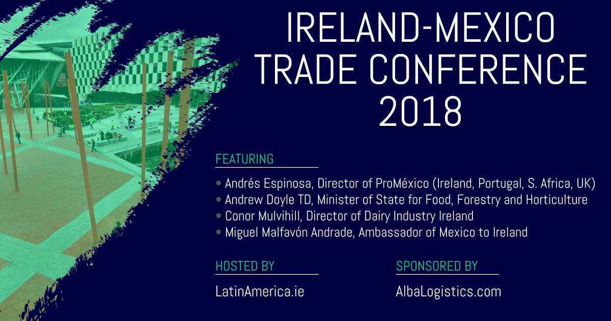 Ireland Mexico Trade Conference | Promoting Irish Trade with Mexico - Conferencia de Comercio Irlanda Mexico 2018 | Los negocios Irlandeses-Mexicanos
