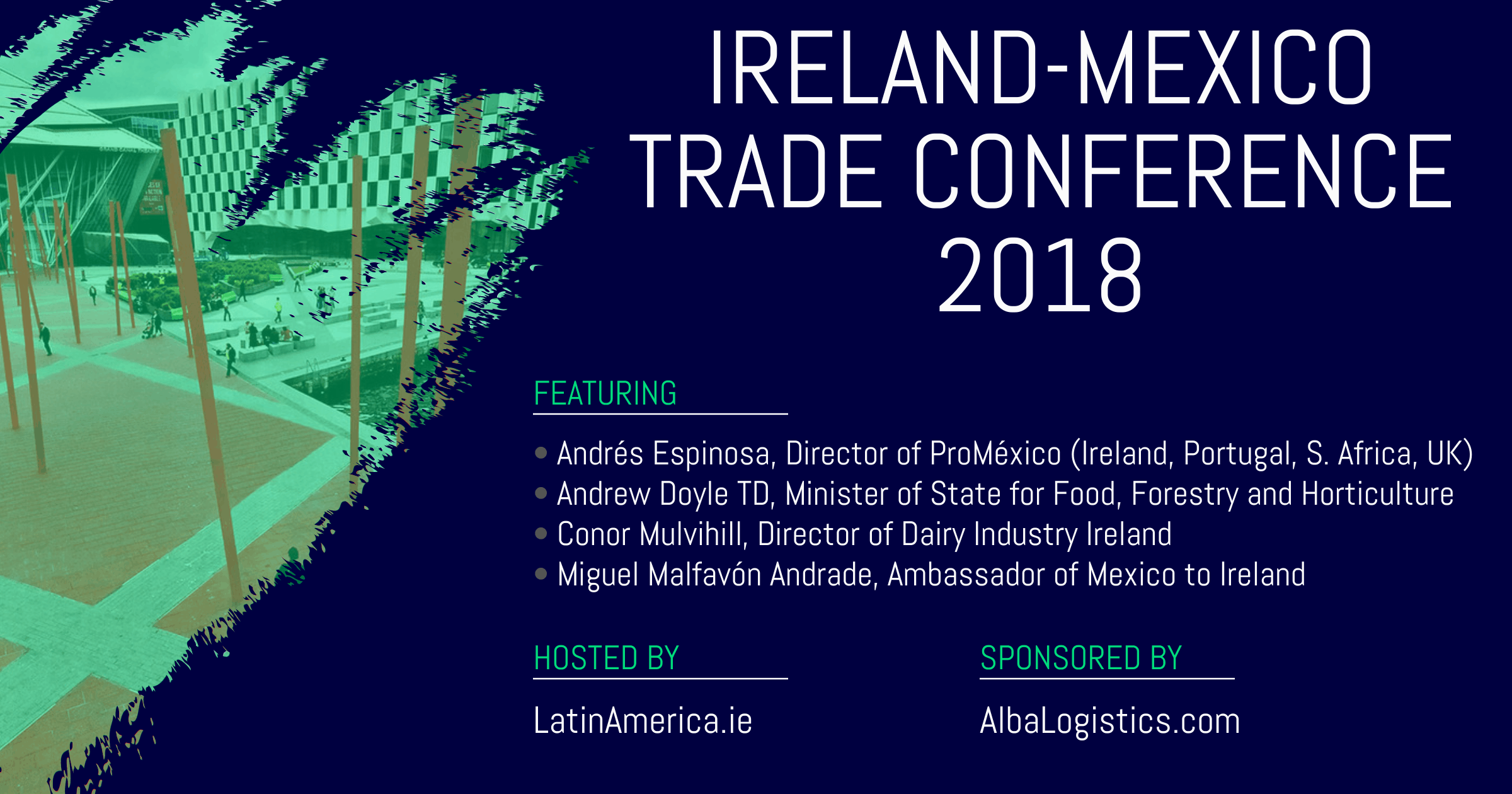 Ireland Mexico Trade Conference | Promoting Irish Trade with Mexico - Conferencia de Comercio Irlanda Mexico 2018 | Los negocios Irlandeses-Mexicanos
