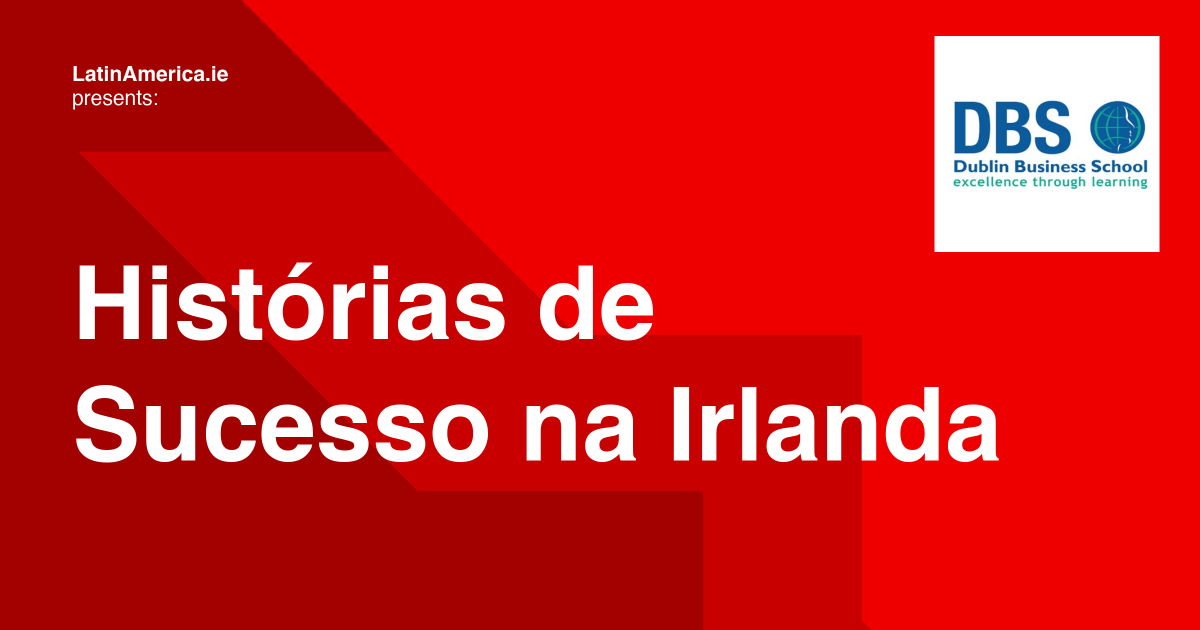 Brazilian Success Stories of Ireland - Brasileiros de Sucesso na Irlanda 2019